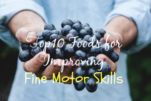 Top 10 Foods For Improving Fine Motor Skills