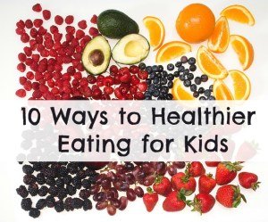 10 Ways to Healthier Eating for Kids