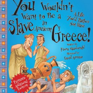You-Wouldnt-Want-to-Be-a-Slave-in-Ancient-Greece-Revised-Edition-0