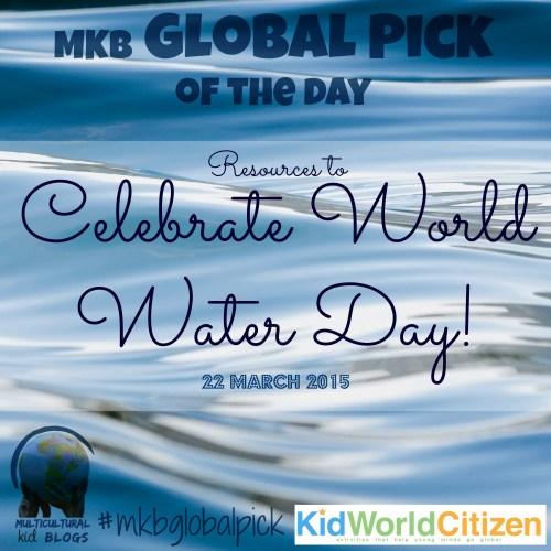 Celebrate World Water Day- Kid World Citizen