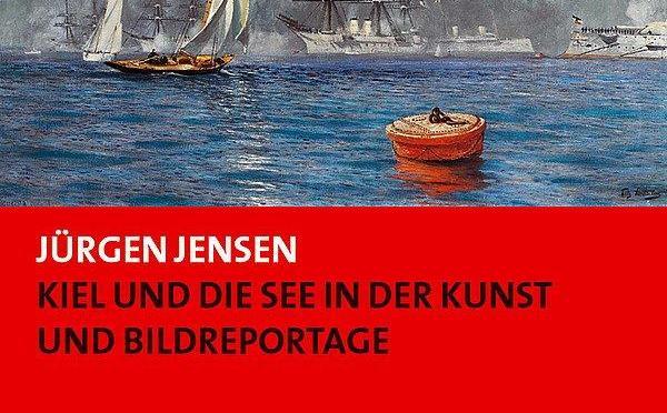 Band 46 – Kiel und die See in der Kunst und Bildreportage