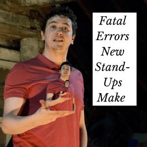 Fatal Errors New Stand Up Comedians Make