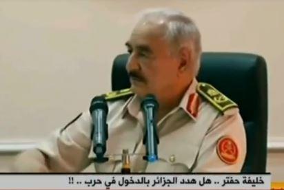 بالفيديو في ليبيا.. خليفة حفتر يهدد الجزائر!