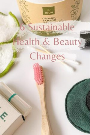pinterest pin - 6 sustainable health and beauty changes