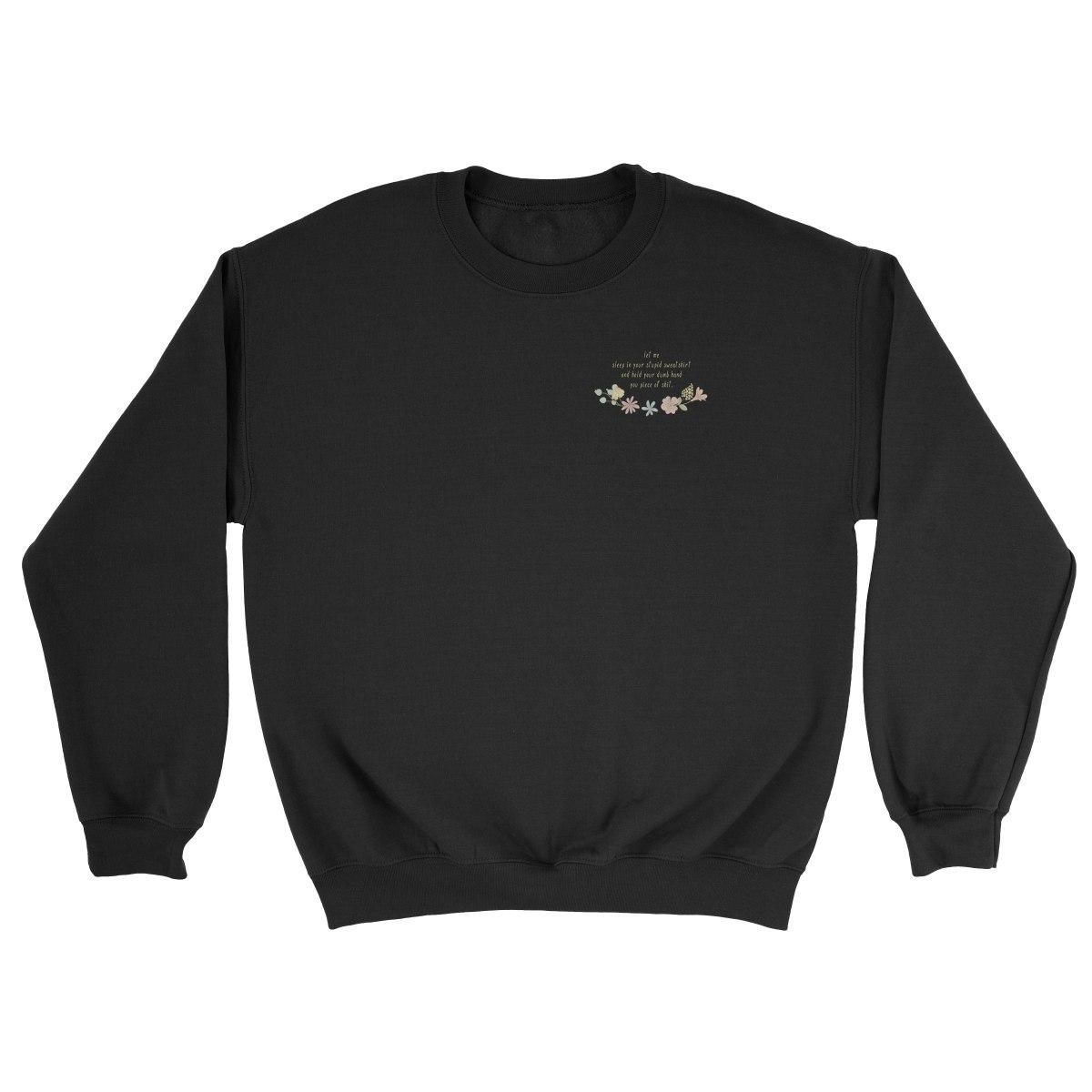 YOUR STUPID SWEATSHIRT black crew sweatshirt by kikicutt