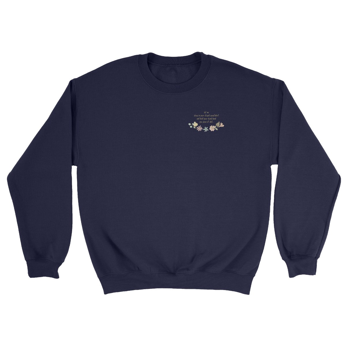 YOUR STUPID SWEATSHIRT navy crew sweatshirt by kikicutt