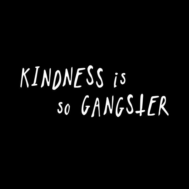 KINDNESS IS SO GANGSTER kikicutt designs