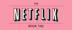 The Netflix Book Tag