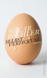 Oskar Roehler, Selbstverfickung