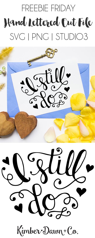 Freebie Friday! Hand Lettered I Still Do SVG Cut File | KimberDawnCo.com