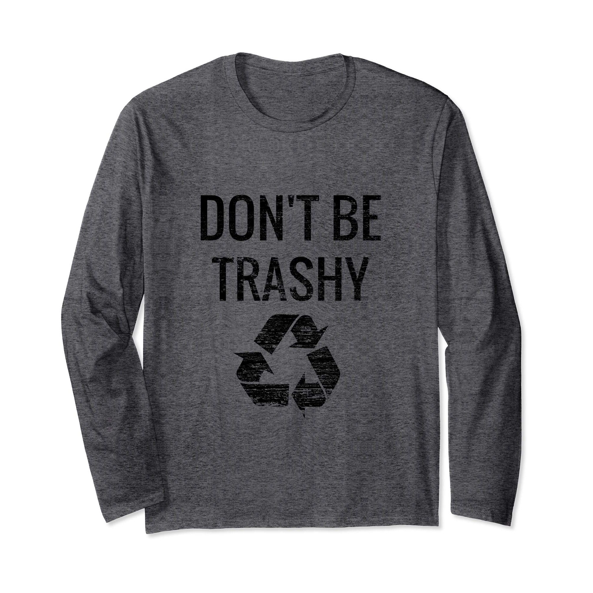 """LONG SLEEVE T-SHIRT WITH SLOGAN """"DON'T BE TRASHY"""" RECYCLE GRAPHIC"""