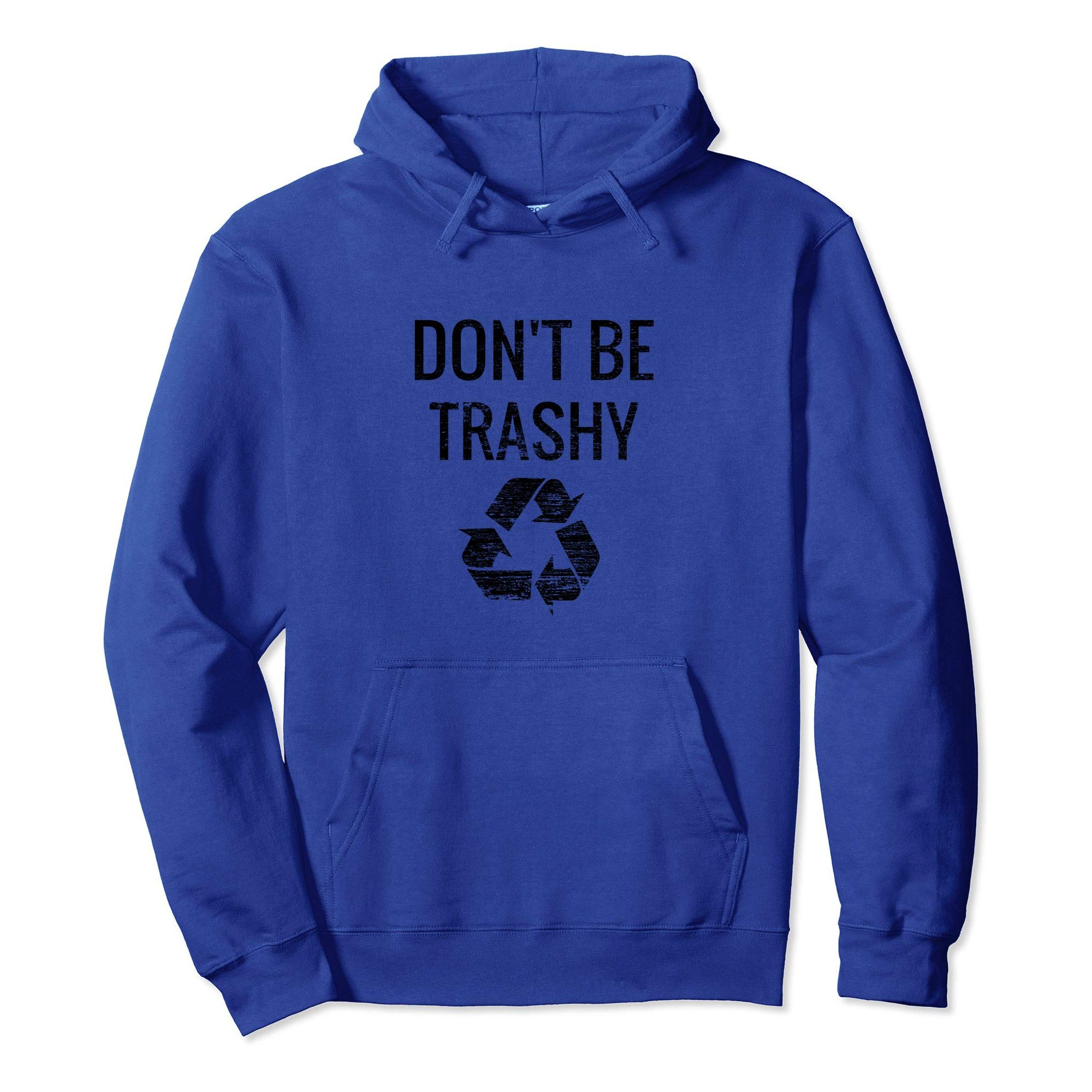 """PULLOVER HOODIE WITH """"DON'T BE TRASHY"""" RECYCLE GRAPHIC"""