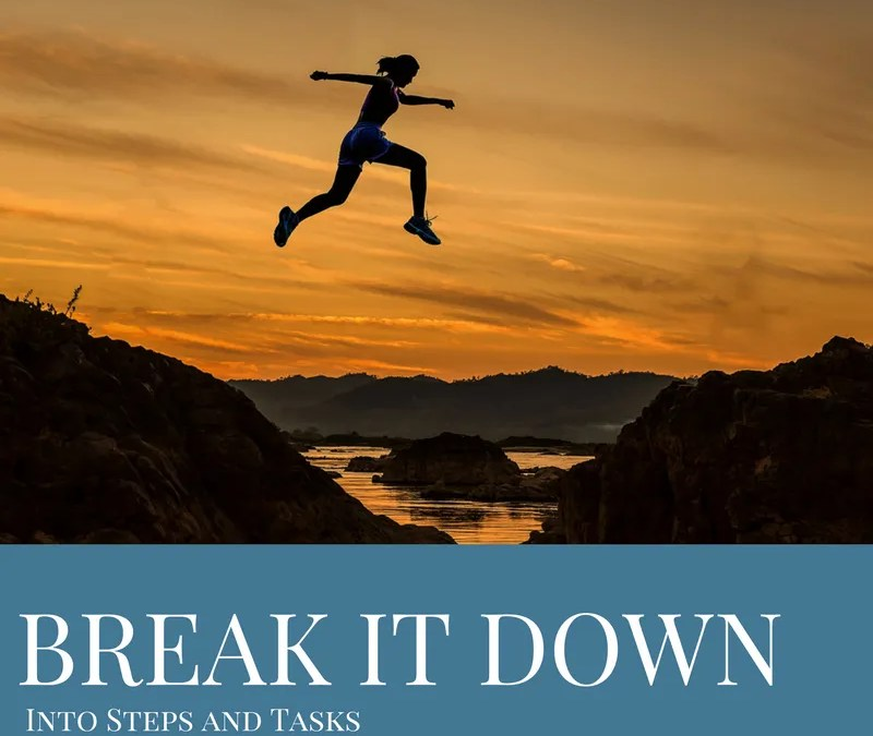 Break It Down Into Steps and Tasks