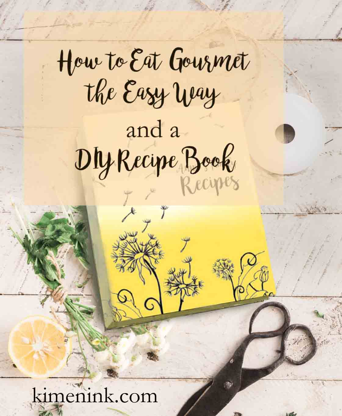 how to eat gourmet the easy way and a DIY Recipe Book