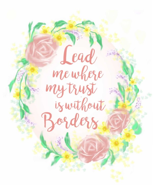 Lead Me Where My Trust Is Without Borders
