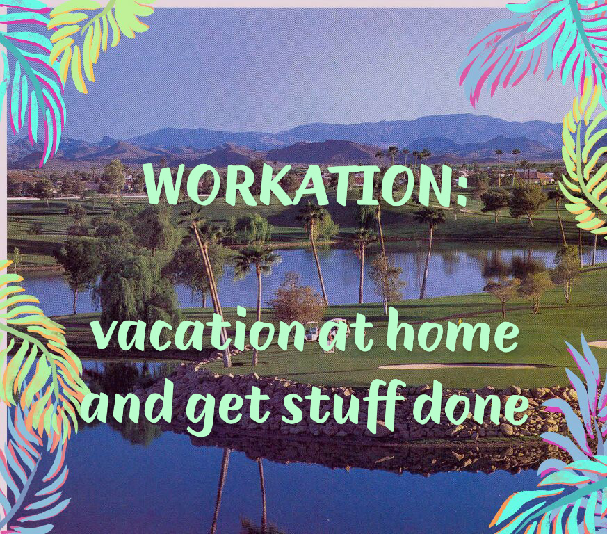 WORKATION vacation at home and get stuff done sun city as golf course