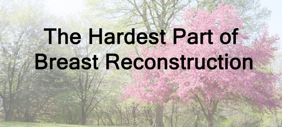 8 Women Weigh in on the Hardest Part of Breast Reconstruction