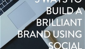 5 ways to build a brilliant brand using social media