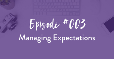 Episode #003: Managing your Client's Expectations