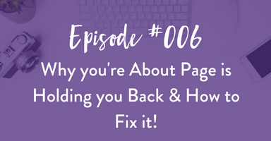 Episode #006: Why you're About Page is Holding you Back & How to Fix it!