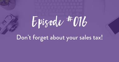 Episode 016: Don't Forget Your Sales Tax!