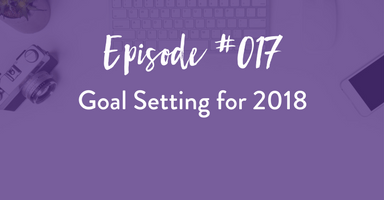 Episode #017: Goal Setting for 2018