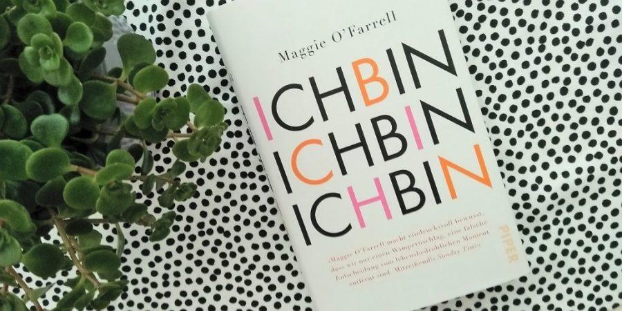 Maggie O'Farrell: Ich bin, ich bin, ich bin