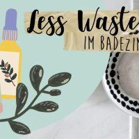 Schritt für Schritt zu weniger Müll im Badezimmer