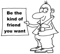 Be the kind of friend you want
