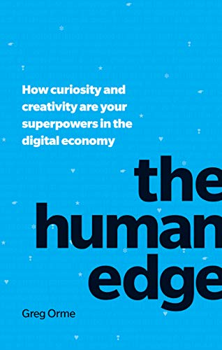 Book review: The Human Edge – How curiosity and creativity are your superpowers in the digital economy by Greg Orme