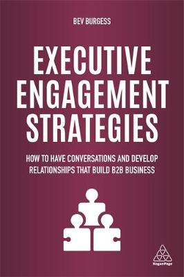 Executive Engagement Strategies – how to have conversations and develop relationships that build B2B relationships by Bev Burgess