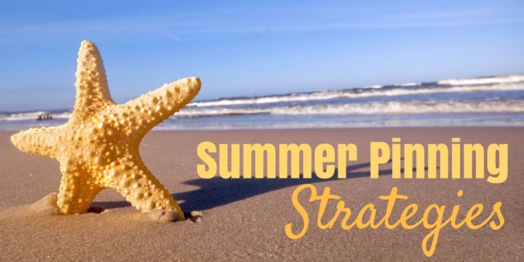 Summer Pinning Strategies