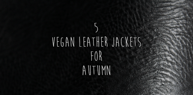5 vegan leather jackets for autumn