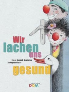 Wir lachen uns gesund: Kinderbuch über Klinikclowns