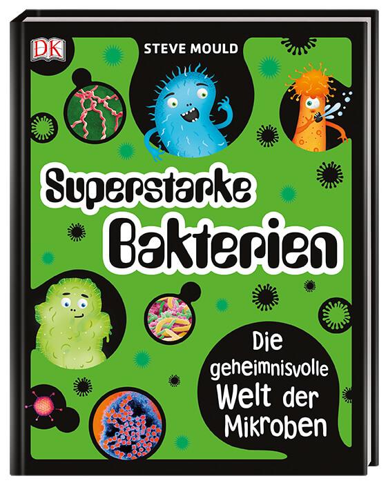 Superstarke Bakterien ist ein Kinderbuch über Bakterien und andere Mikroben für Kinder ab dem Grundschulalter