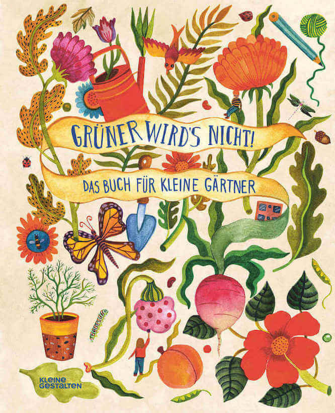 Grüner wird\'s nicht - Das Buch für kleine Gärtner ...