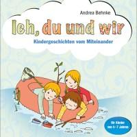 Andrea Behnke: Ich, du und wir. Kindergeschichten vom Miteinander