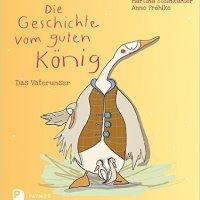 Martina Steinkühler, Anne Fröhlke: Die Geschichte vom guten König. Das Vaterunser
