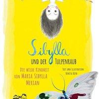 Benita Roth: Sibylla und der Tulpenraub. Die wilde Kindheit von Maria Sibylla Merian