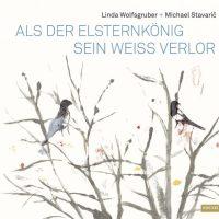Linda Wolfsgruber, Michael Stavarič: Als der Elsternkönig sein Weiß verlor