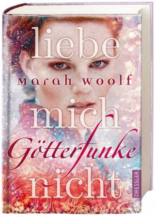 Marah Woolf: Götterfunke. Liebe mich nicht