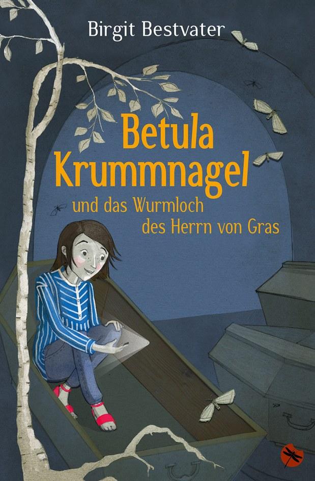 Birgit Bestvater: Betula Krummnagel und das Wurmloch des Herrn von Gras