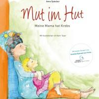 Anne Spiecker: Mut im Hut. Meine Mama hat Krebs