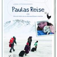 Jana Steingässer: Paulas Reise oder Wie ein Huhn uns zu Klimaschützern machte