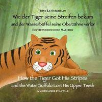 Thuy Le-Scherello: Wie der Tiger seine Streifen bekam und der Wasserbüffel seine Oberzähne verlor