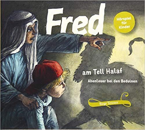 Birge Tetzner: Fred am Tell Halaf. Abenteuer bei den Beduinen
