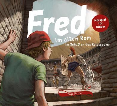 Birge Tetzner: Fred im alten Rom. Im Schatten des Kolosseums