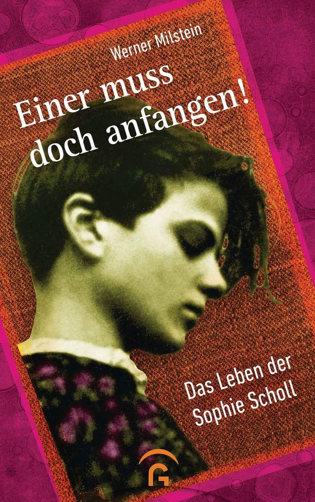Werner Milstein: Einer muss doch anfangen! Das Leben der Sophie Scholl (Rezension)
