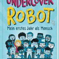 Bertie Fraser, David Edmond: Undercover Robot. Mein erstes Jahr als Mensch (Rezension)