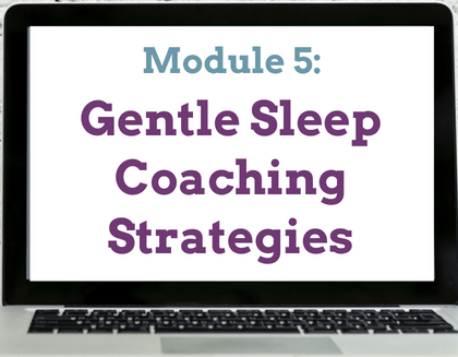 Module 5 Gentle Sleep Coaching Strategies